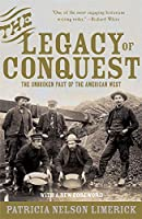 Legacy of Conquest: The Unbroken Past of the American West