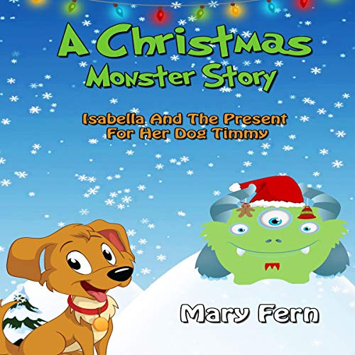 A Christmas Monster Story: Isabella and the Present for Her Dog Timmy                   By:                                                                                                                                 Mary Fern                               Narrated by:                                                                                                                                 Calum Barclay                      Length: 21 mins     5 ratings     Overall 5.0