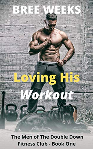 Loving His Workout (The Men of The Double Down Fitness Club Book 1)