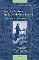 Natural History in Early Modern France: The Poetics of an Epistemic Genre (Intersections: Interdisciplinary Studies in Early Modern Culture)
