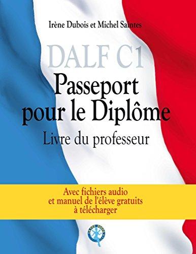 DALF C1 - Passeport pour le diplôme: Livre du professeur (French Edition)