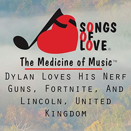 Dylan Loves His Nerf Guns, Fortnite, and Lincoln, United Kingdom