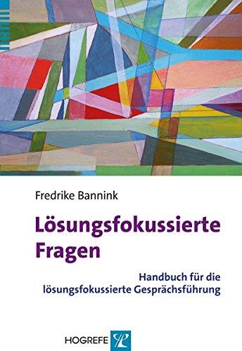Lösungsfokussierte Fragen: Handbuch für die lösungsfokussierte Gesprächsführung: Handbuch fr die lsungsfokussierte Gesprchsfhrung