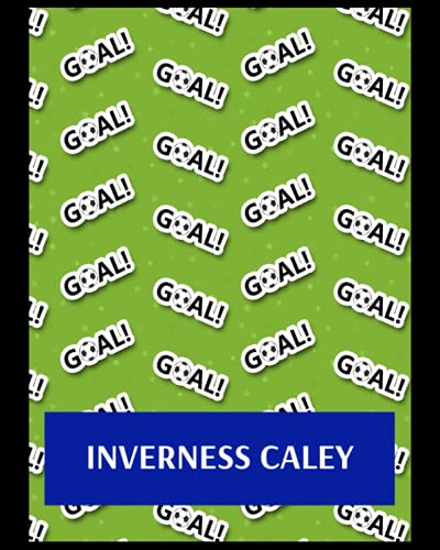 Inverness Caley: Bucket List Journal, Inverness Caledonian Thistle FC Personal Journal, Inverness Caledonian Thistle Football Club, Inverness ... FC Planner, Inverness Caledonian Thistle FC
