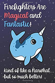 Firefighters Are Magical And Fantastic Kind Of Like A Narwhal ...: Staff Job Profession Worker Appreciation Day with Unico...