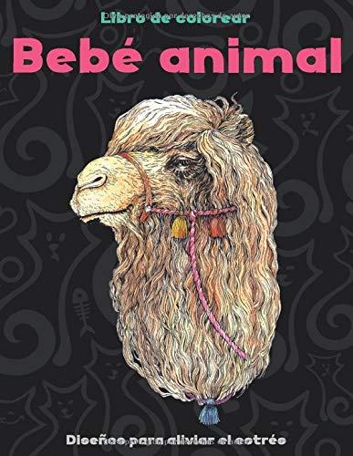 Bebé animal - Libro de colorear - Diseños para aliviar el estrés  🐼 🐫 🐵 🐘 🐒 🐨 🐦