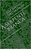 A Serpente Branca (Portuguese Edition)