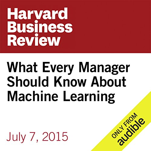 What Every Manager Should Know About Machine Learning                   By:                                                                                                                                 Mike Yeomans                               Narrated by:                                                                                                                                 Fleet Cooper                      Length: 13 mins     3 ratings     Overall 4.0