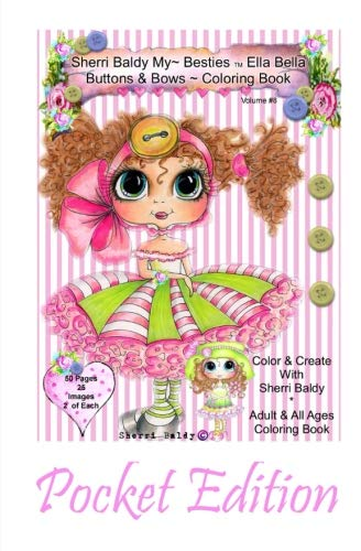 Sherri Baldy My-Besties Ella Bella Buttons and Bows Coloring Book Pocket Edition: Yay! Now My-Besties Ella Bella Buttons and Bows coloring book comes in this easy to carry 5.25