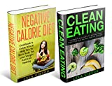 Negative Calorie Diet & Clean Eating: Cookbook & Guide Which Will Help You To Burn Body Fat, Lose Weight And Live Healthy (Superfoods, Negative Calorie ... Eating Cookbook, Clean Eating Recipes)