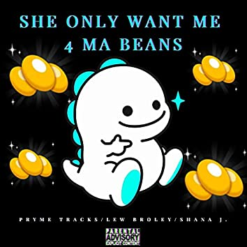 She Only Wants Me 4 My Beanz