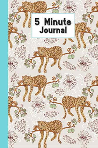 """Five Minute Journal: Leopard Cover 5 Minute Journal For Practicing Gratitude, Mindfulness and Accomplishing Goals, 120 Pages, Size 6"""" x 9"""" By Alex Yaulok Lam"""
