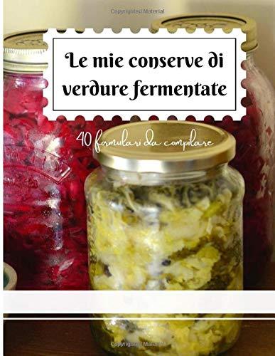 Le mie conserve di verdure fermentate: 40 formulari da compilare