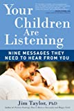 Image of Your Children are Listening: Nine Messages They Need to Hear From You