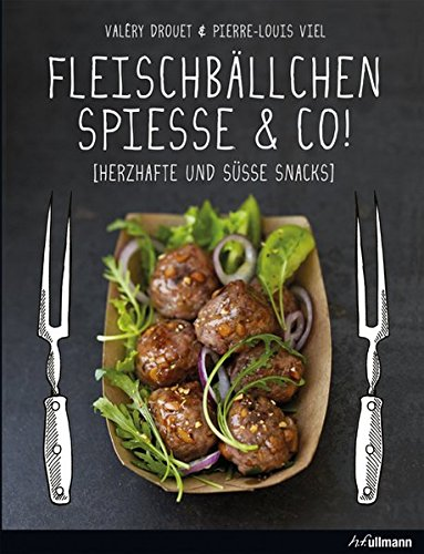 Fleischbällchen, Spieße & Co.: Herzhafte und süße Snacks (Kochen kreativ!)