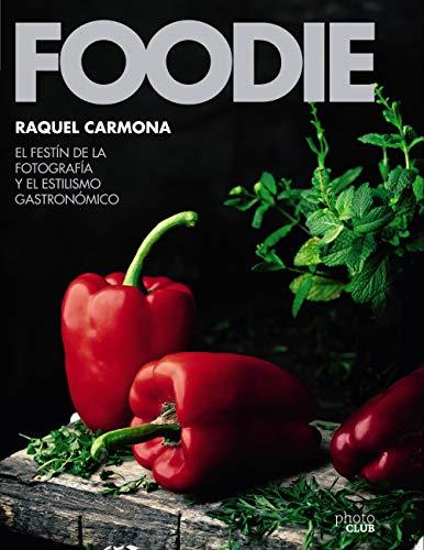 Foodie.El festín de la fotografía y el estilismo gastronómico (PHOTOCLUB)