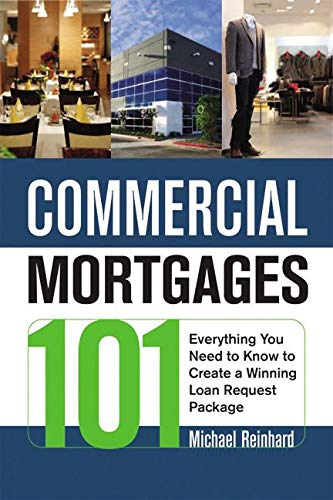 Real Estate Investing Books! - Commercial Mortgages 101: Everything You Need to Know to Create a Winning Loan Request Package