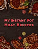 My Instant Pot Meat Recipes: A Blank Insta Pot Recipe Book