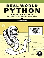 Real-World Python: A Hacker's Guide to Solving Problems with Code Front Cover
