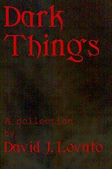 Dark Things by [David J. Lovato]
