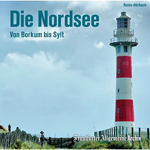 Die Nordsee: Von Borkum bis Sylt
