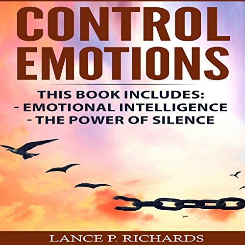 Control Emotions: Emotional Intelligence, The Power of Silence audiobook cover art