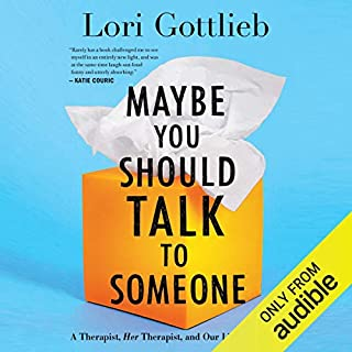 Maybe You Should Talk to Someone     A Therapist, HER Therapist, and Our Lives Revealed              By:                                                                                                                                 Lori Gottlieb                               Narrated by:                                                                                                                                 Brittany Pressley                      Length: 14 hrs and 21 mins     3,631 ratings     Overall 4.7