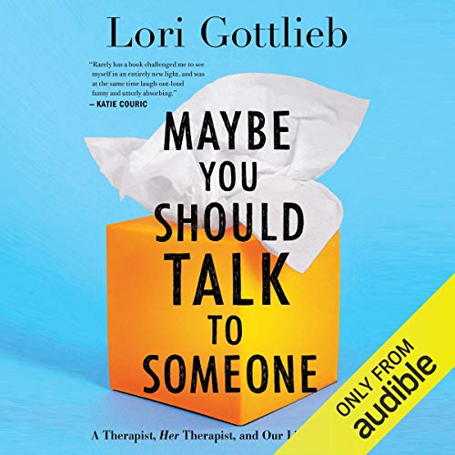 Maybe You Should Talk to Someone     A Therapist, HER Therapist, and Our Lives Revealed              By:                                                                                                                                 Lori Gottlieb                               Narrated by:                                                                                                                                 Brittany Pressley                      Length: 14 hrs and 21 mins     3,451 ratings     Overall 4.7