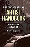 Modern Recording ARTIST HANDBOOK: How-To Guide, Simplified