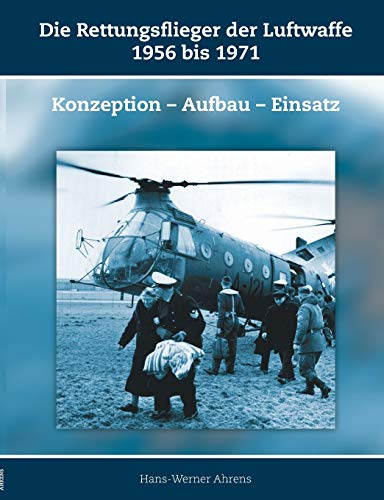 Die Rettungsflieger der Luftwaffe 1956 bis 1971: Konzeption – Aufbau – Einsatz
