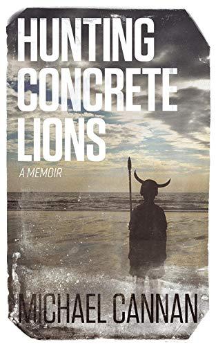 Hunting Concrete Lions: A Redemption Memoir (English Edition)