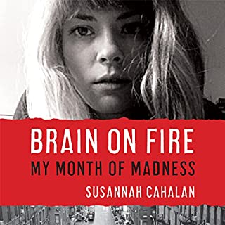 Brain on Fire     My Month of Madness              Written by:                                                                                                                                 Susannah Cahalan                               Narrated by:                                                                                                                                 Heather Henderson                      Length: 7 hrs and 48 mins     92 ratings     Overall 4.4