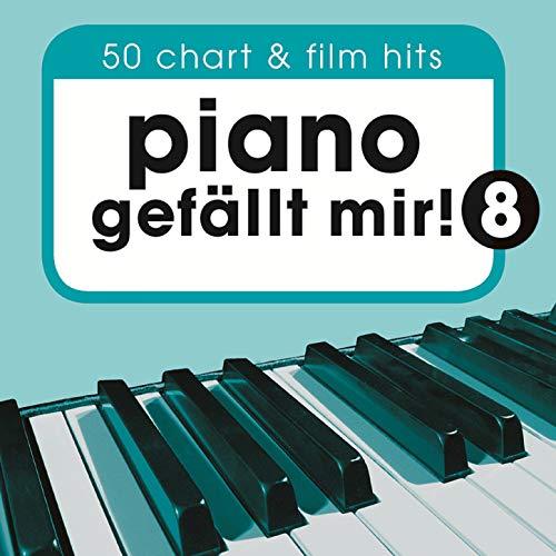 Piano gefällt mir! 50 Chart und Film Hits, Vol. 8