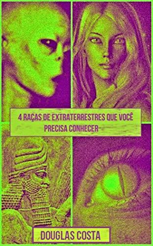 QUATRO RAÇAS DE EXTRATERRESTRES QUE VOCÊ PRECISA CONHECER (Portuguese Edition)
