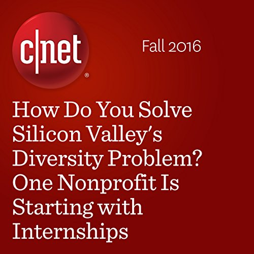 How Do You Solve Silicon Valley's Diversity Problem? One Nonprofit Is Starting with Internships audiobook cover art