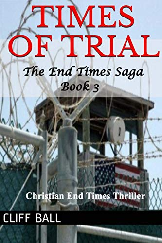 Book: Times of Trial - an End Times novel by Cliff Ball
