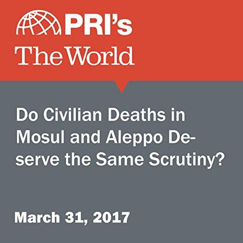 Do Civilian Deaths in Mosul and Aleppo Deserve the Same Scrutiny? audiobook cover art
