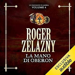 La mano di Oberon     Le cronache di Ambra 4              Di:                                                                                                                                 Roger Zelazny                               Letto da:                                                                                                                                 Vittorio Guerrieri                      Durata:  5 ore e 35 min     31 recensioni     Totali 4,7