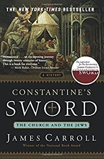 Constantine's Sword: The Church and the Jews--A History