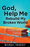 God, Help Me Rebuild My Broken World: Fortifying Your Faith in Difficult Times (Leading the Way Through the Bible)