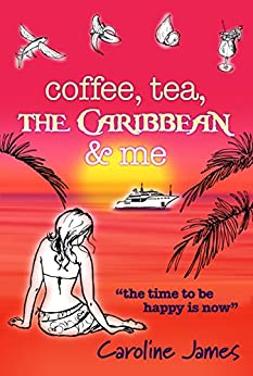 Coffee Tea The Caribbean & Me: A heart-warming feel-good read of friendship and love (Coffee Tea, series... Book 3) by [Caroline James, Alli Smith]