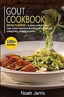 Gout Cookbook: MEGA BUNDLE - 4 Manuscripts in 1 - 160+ Gout - friendly recipes including pie, smoothie, cookie recipes
