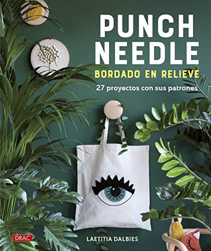 Punch Needle. Bordado En Relieve: 27 proyectos con sus patrones