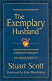 Stuart Scott: The Exemplary Husband : A Biblical Perspective (Paperback - Revised Ed.); 2002 Edition