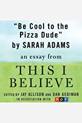 Be Cool to the Pizza Dude: A 'This I Believe' Essay Audible Audiobook