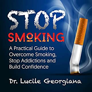 Stop Smoking: A Practical Guide to Overcome Smoking, Stop Addictions and Build Confidence audiobook cover art