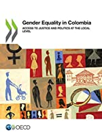 Gender Equality in Colombia Access to Justice and Politics at the Local Level