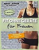 Fit ohne Geräte für Frauen: Trainieren mit dem eigenen Körpergewicht. Neuausgabe: Der...