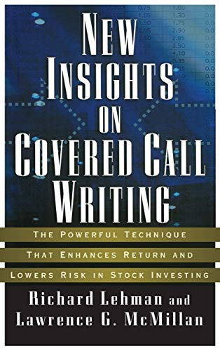New Insights on Covered Call Writing: The Powerful Technique That Enhances Return and Lowers Risk in Stock investing