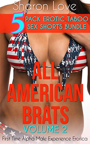 All American Brats Volume 2: First Time Alpha Male Experience Erotica (Five 5 Pack Erotic Taboo Sex Shorts Bundle) (English Edition) eBook: Love, Sharon: Amazon.es: Tienda Kindle